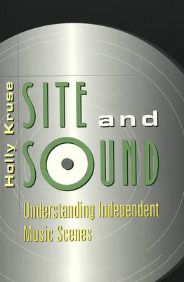 Site and Sound: Understanding Independent Music Scenes