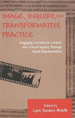 Image, Inquiry, and Transformative Practice: Engaging Learners in Creative and Critical Inquiry Through Visual Representation