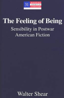 The Feeling of Being: Sensibility in Postwar American Fiction