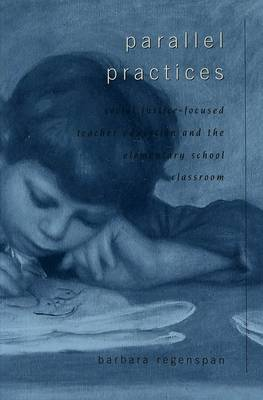 Parallel Practices: Social Justice-focused Teacher Education and the Elementary School Classroom