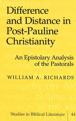 Difference and Distance in Post-Pauline Christianity: An Epistolary Analysis of the Pastorals