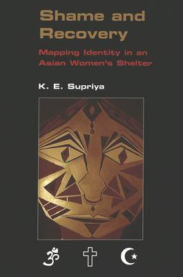 Shame and Recovery: Mapping Identity in an Asian Women's Shelter / K.E. Supriya.