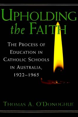 Upholding the Faith: The Process of Education in Catholic Schools in Australia, 1922-1965