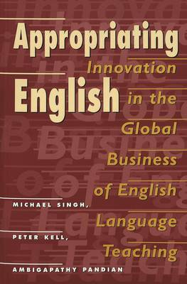 Appropriating English: Innovation in the Global Business of English Language Teaching