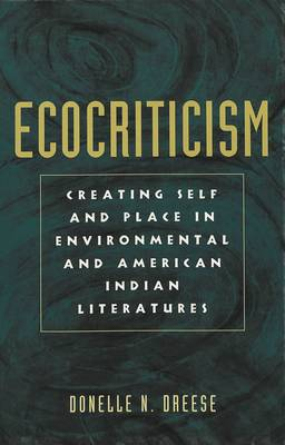 Ecocriticism: Creating Self and Place in Environmental and American Indian Literatures