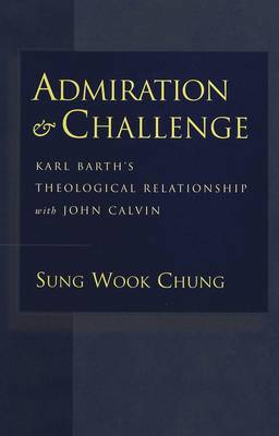 Admiration and Challenge: Karl Barth's Theological Relationship with John Calvin