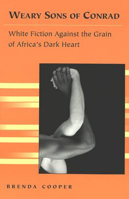 Weary Sons of Conrad: White Fiction Against the Grain of Africa's Dark Heart