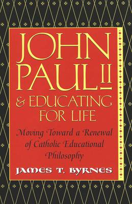 John Paul II and Educating for Life: Moving Toward a Renewal of Catholic Educational Philosophy