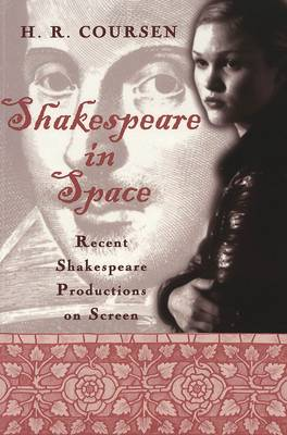 Shakespeare in Space: Recent Shakespeare Productions on Screen / H.R. Coursen.