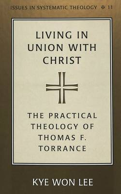 Living in Union with Christ: The Practical Theology of Thomas F. Torrance