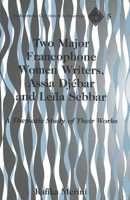 Two Major Francophone Women Writers, Assia Djebar and Leila Sebbar: A Thematic Study of Their Works