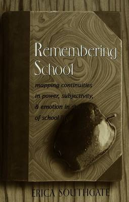 Remembering School: Mapping Continuities in Power, Subjectivity, and Emotion in Stories of School Life
