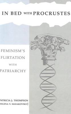 In Bed with Procrustes: Feminism's Flirtation with Patriarchy: Book 2