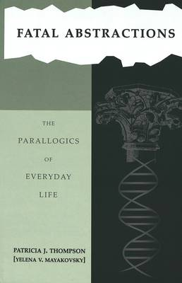 Fatal Abstractions: The Parallogics of Everyday Life: Book 3