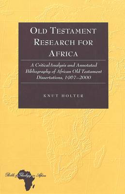 Old Testament Research for Africa: A Critical Analysis and Annotated Bibliography of African Old Testament Dissertations,1967-2000