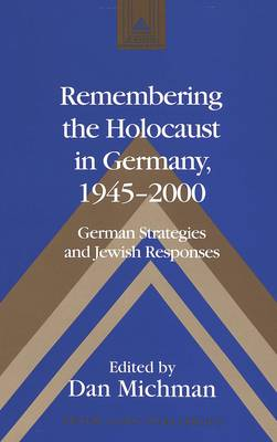 Remembering the Holocaust in Germany,1945-2000: German Strategies and Jewish Responses