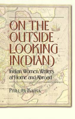 On the Outside Looking In(dian): Indian Women Writers at Home and Abroad