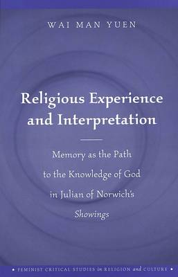 Religious Experience and Interpretation: Memory as the Path to the Knowledge of God in Julian of Norwich's Showings