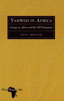 Yahweh in Africa: Essays on Africa and the Old Testament