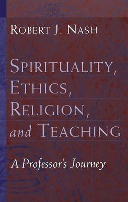 Spirituality, Ethics, Religion, and Teaching: A Professor's Journey