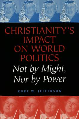Christianity's Impact on World Politics: Not by Might, Nor by Power