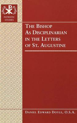 The Bishop as Disciplinarian in the Letters of St. Augustine