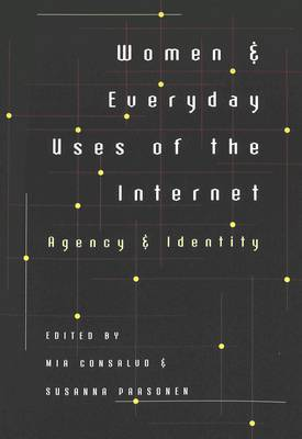 Women and Everyday Uses of the Internet: Agency and Identity