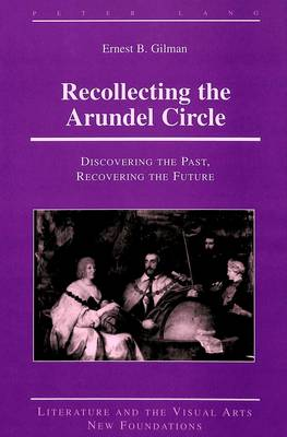 Recollecting the Arundel Circle: Discovering the Past, Recovering the Future