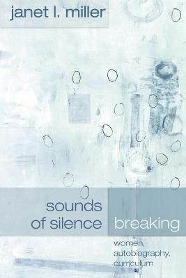 Sounds of Silence Breaking: Women, Autobiography, Curriculum