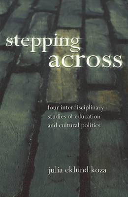 Stepping Across: Four Interdisciplinary Studies of Education and Cultural Politics