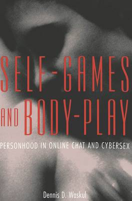 Self-Games and Body-Play: Personhood in Online Chat and Cybersex
