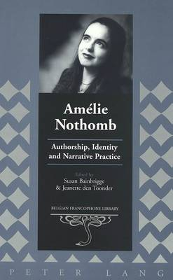 Amelie Nothomb: Authorship, Identity and Narrative Practice