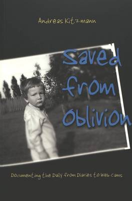 Saved from Oblivion: Documenting the Daily from Diaries to Web Cams