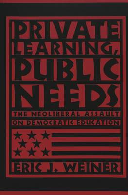 Private Learning, Public Needs: The Neoliberal Assault on Democratic Education