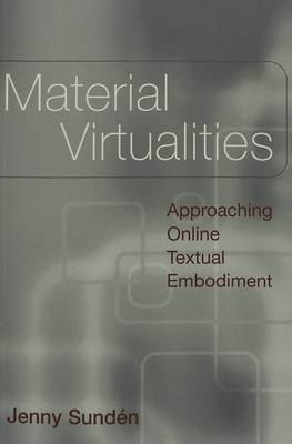 Material Virtualities: Approaching Online Textual Embodiment