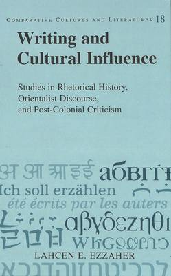 Writing and Cultural Influence: Studies in Rhetorical History, Orientalist Discourse, and Post-Colonial Criticism
