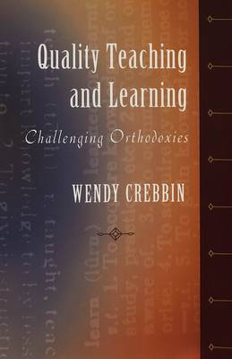 Quality Teaching and Learning: Challenging Orthodoxies