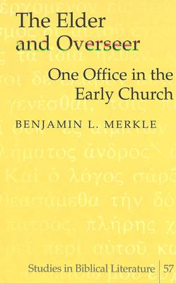 The Elder and Overseer: One Office in the Early Church