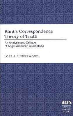 Kant's Correspondence Theory of Truth: An Analysis and Critique of Anglo-American Alternatives
