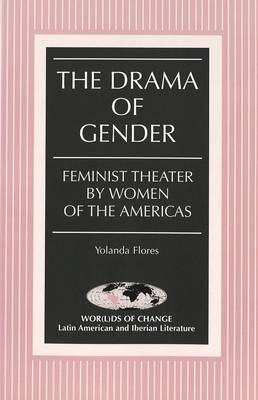 The Drama of Gender: Feminist Theater by Women of the Americas