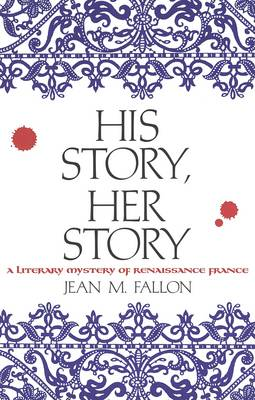 His Story, Her Story: A Literary Mystery of Renaissance France