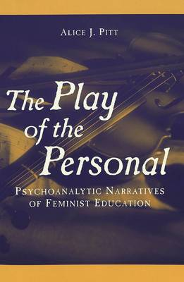The Play of the Personal: Psychoanalytic Narratives of Feminist Education