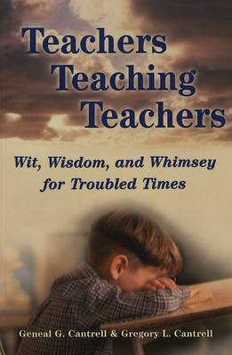 Teachers Teaching Teachers: Wit, Wisdom, and Whimsey for Troubled Times