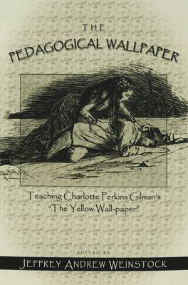 The Pedagogical Wallpaper: Teaching Charlotte Perkins Gilman's The Yellow Wall-Paper