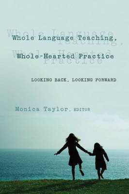 Whole Language Teaching, Whole-Hearted Practice: Looking Back, Looking Forward