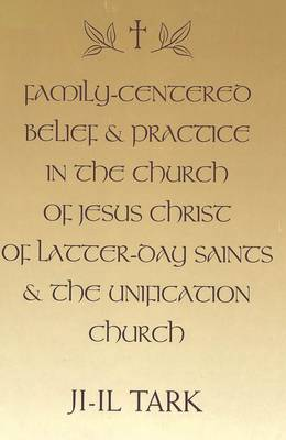 Family-Centered Belief and Practice in the Church of Jesus Christ of Latter-Day Saints and the Unification Church