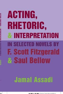 Acting, Rhetoric, and Interpretation in Selected Novels by F. Scott Fitzgerald and Saul Bellow