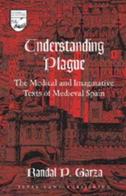 Understanding Plague: The Medical and Imaginative Texts of Medieval Spain
