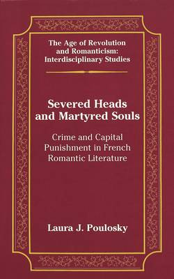 Severed Heads and Martyred Souls: Crime and Capital Punishment in French Romantic Literature