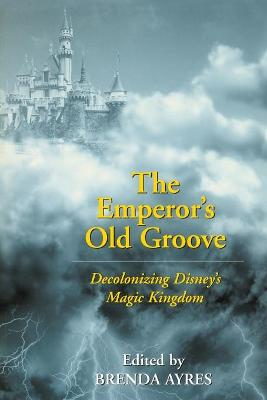 The Emperor's Old Groove: Decolonizing Disney's Magic Kingdom
